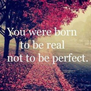 you were born to be real not to be perfect